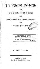 Teutschlands geschichte für alle stände teutscher zunge von den frühesten zeiten bis zum jahre 1832: Band 4
