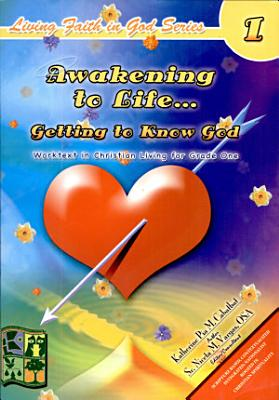 Living Faith in God 1   Awakening to Life   getting to Know God  2007 Ed