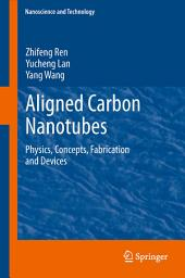 Aligned Carbon Nanotubes: Physics, Concepts, Fabrication and Devices
