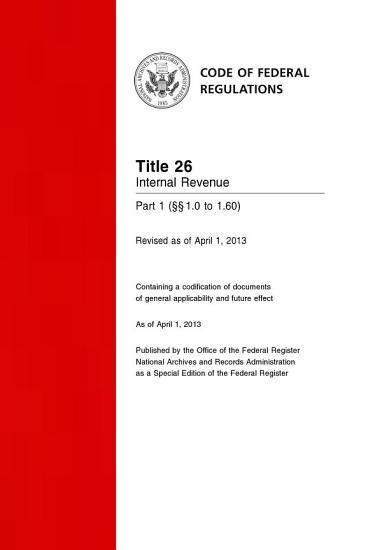 Title 26 Internal Revenue Part 1       1 0 to 1 60   Revised as of April 1  2014  PDF