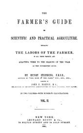 The Farmer's Guide to Scientific and Practical Agriculture: Detailing the Labors of the Farmer, in All Their Variety, and Adapting Them to the Seasons of the Year as They Successively Occur, Volume 2