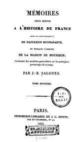Mémoires pour servir à l'histoire de France: sous le gouvernement de Napoléon Buonaparte, et pendant l'absence de la maison de Bourbon : Contenant des anecdotes particulières sur les principaux personnages de ce temps, Volume8