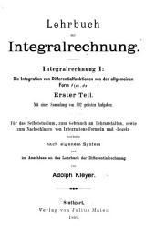 Lehrbuch der Integralrechnung: Integralrechnung I: Die Integration von Differentialfunktionen von der allgemeinen Form f(x).dx., erster Teil mit einer Sammlung von 592 gelösten Aufgaben