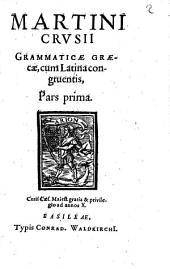 Martini Crusii Grammaticae Graecae, cum Latina congruentis, Pars prima