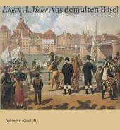 Aus dem alten Basel: Ein Bildband mit Geschichten aus der Anekdotensammlung von Johann Jakob Uebelin (1793–1873)