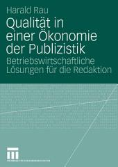 Qualität in einer Ökonomie der Publizistik: Betriebswirtschaftliche Lösungen für die Redaktion