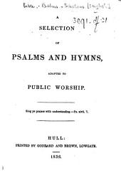 A Selection of Psalms and Hymns, adapted to public worship