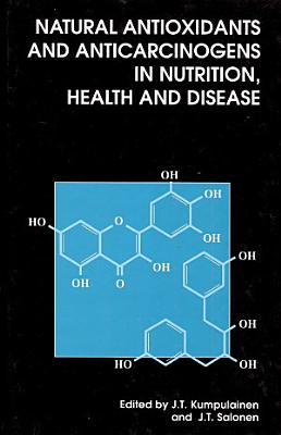 Natural Antioxidants and Anticarcinogens in Nutrition, Health and Disease
