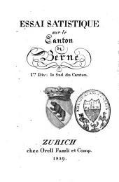 Essai satistique [sic] sur le canton de Berne: 1re Div. : le sud du canton