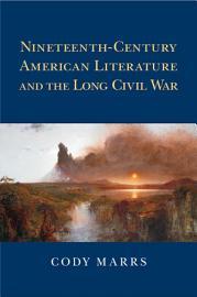 Nineteenth Century American Literature and the Long Civil War PDF