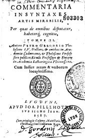 Commentaria in syntaxes artis mirabilis, per quam de omnibus disputatur habeturque cognitio, in libros VIII digesta...