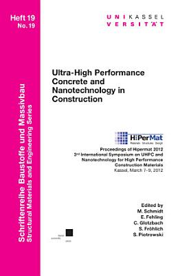Ultra High Performance Concrete and Nanotechnology in Construction  Proceedings of Hipermat 2012  3rd International Symposium on UHPC and Nanotechnology for High Performance Construction Materials PDF