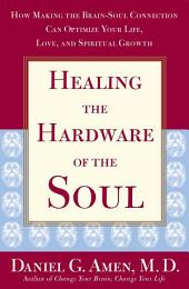 Healing the Hardware of the Soul: How Making the Brain-Soul Connection Can Optimize Your Life, Love, and Spiritual Growth
