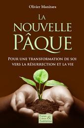 La nouvelle Pâque: Pour une transformation de soi vers la résurrection et la vie