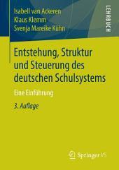 Entstehung, Struktur und Steuerung des deutschen Schulsystems: Eine Einführung, Ausgabe 3