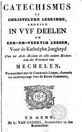 Catechismus of Christelycke Leeringe: gedeyld in vyf deelen en een-en-veertig lessen, voor de katholyke jongheyd van het ards-bisdom en alle andere bisdommen der provincie van Mechelen