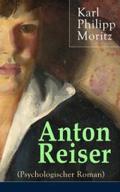 Anton Reiser (Psychologischer Roman) - Vollständige Ausgabe: Einer der wichtigsten Bildungsromane deutscher Literatur
