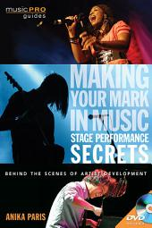 Making Your Mark in Music: Stage Performance Secrets: Behind the Scenes of Artistic Development