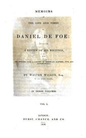 Memoirs of the Life and Time of Daniel De Foe: Containing a Review of His Writings and His Opinions Upon a Variety of Important Matters, Civil and Ecclesiastical. In Three Volumes, Volume 1