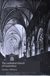 The Cathedral Church of Canterbury: A Description of Its Fabric and a Brief History of the Archiepiscopal See