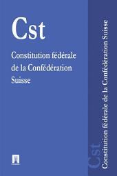 Constitution fédérale de la Confédération Suisse - Cst.