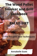 The Wood Pellet Smoker and Grill Cookbook   PALEO DIET