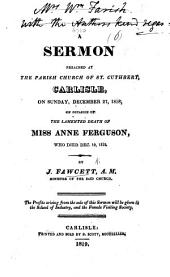 A sermon [on 1 Pet. iv. 7] preached ... December 27, 1818, on occasion of the ... death of Miss Anne Ferguson, who died Dec. 19, 1818