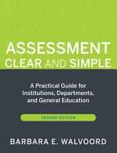 Assessment Clear and Simple: A Practical Guide for Institutions, Departments, and General Education, Edition 2