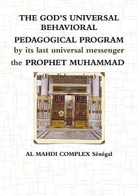 THE GOD S UNIVERSAL BEHAVIORAL PEDAGOGICAL PROGRAM by its last universal messenger the PROPHET MUHAMMAD  English version