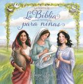 La Biblia para niñas: Las mujeres de la Biblia cuentan sus historias