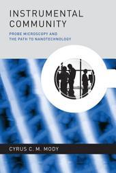 Instrumental Community: Probe Microscopy and the Path to Nanotechnology