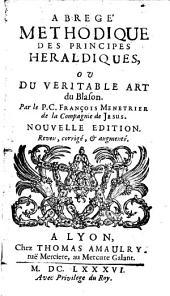 Abrege methodique der principes heraldiques, ou du veritable Art du Blason. Nouv. ed. augm. - Lyon, Arnaulry 1686