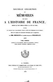 Nouvelle collection des mémoires pour servir a l'histoire de France: depuis le XIIIe siècle jusqu'à la fin du XVIIIe; précédés de notices pour caractériser chaque auteur des mémoires et son époque; suivis de l'analyse des documents historiques qui s'y rapportent