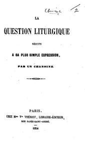 La Question liturgique réduite à sa plus simple expression, par un chanoine [i.e. J. B. Armand Auger].