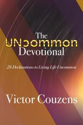 The Uncommon Devotional: 26 Declarations to Living Life Uncommon
