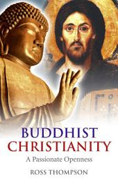 Buddhist Christianity: A Passionate Openness