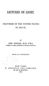 Lectures on Light: Delivered in the United States in 1872-'73
