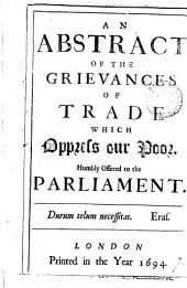 An abstract of the grievances of trade which oppress our poor: Volume 7