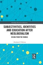 Subjectivities  Identities  and Education after Neoliberalism PDF