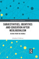 Subjectivities  Identities  and Education after Neoliberalism