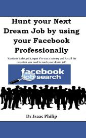 Hunt your Next Dream Job by using your Facebook Professionally: Facebook is the 3rd Largest if it was a country and has all the recruiters you need to reach your dream job