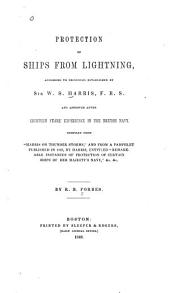 Protection of ships from lightning: according to principles established by Sir W.S. Harris, and approved after eighteen years experience in the British Navy