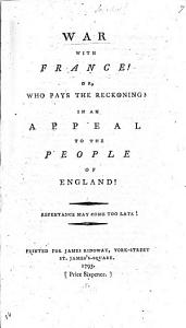 War with France  or  who pays the reckoning  In an appeal to the People of England   PDF