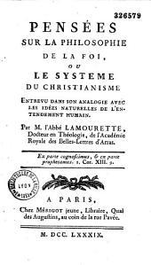 Pensées sur la philosophie de la foi, ou le Système du christianisme entrevu dans son analogie avec les idées naturelles de l'entendement humain, par M. l'abbé Lamourette,...