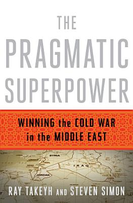 The Pragmatic Superpower  Winning the Cold War in the Middle East PDF