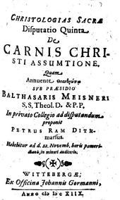 Christologias Sacrae Disputatio Quinta De Carnis Christi Assumtione