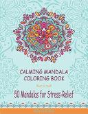 Calming Mandala Coloring Book. 50 Mandalas for Stress-Relief