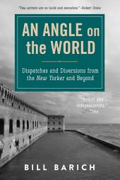 An Angle on the World: Dispatches and Diversions from the New Yorker and Beyond