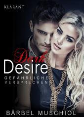 Dark Desire - Gefährliche Versprechen. Erotischer Roman