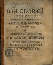 Ablegmina Epigrammatica ad virorum summum Joh. Henisium exscripta Augustae Vindel